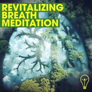 Revitalizing Breath Meditation