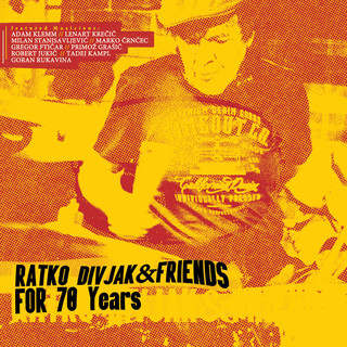 For 70 Years:Ratko Divjak & Friends