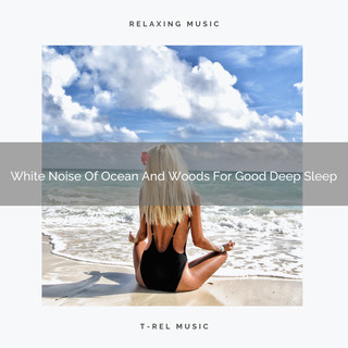 White Noise Of Ocean And Woods For Good Deep Sleep