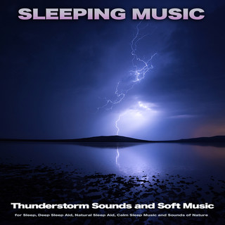 Sleeping Music:Thunderstorm Sounds And Soft Music For Sleep, Deep Sleep Aid, Natural Sleep Aid, Calm Sleep Music And Sounds Of Nature