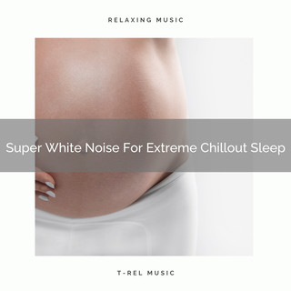 Super White Noise For Extreme Chillout Sleep