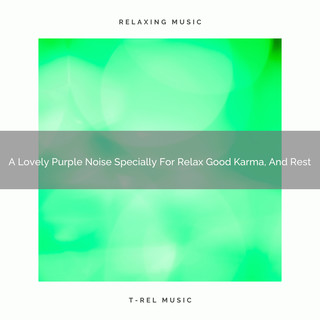 A Lovely Purple Noise Specially For Relax Good Karma, And Rest