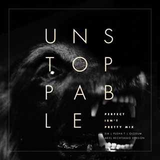 Unstoppable (Perfect Isn\'t Pretty MIX - Ariel Rechtshaid Version)