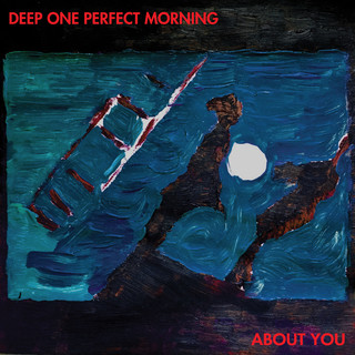 Deep One Perfect Morning / About You