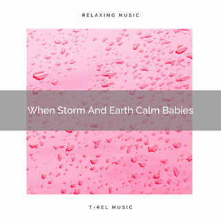 When Storm And Earth Calm Babies
