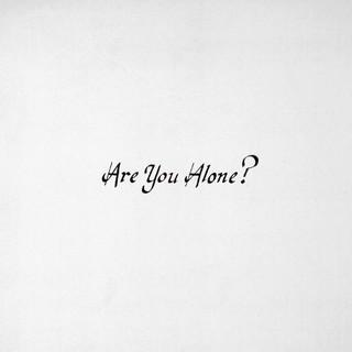 Are You Alone ?