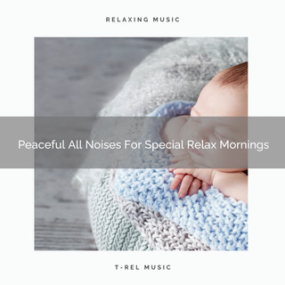 Peaceful All Noises For Special Relax Mornings