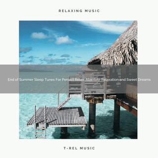 End Of Summer Sleep Tunes For Perfect Relax, Absolute Relaxation And Sweet Dreams