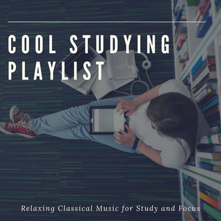 Cool Studying Playlist:Relaxing Classical Music For Study And Focus