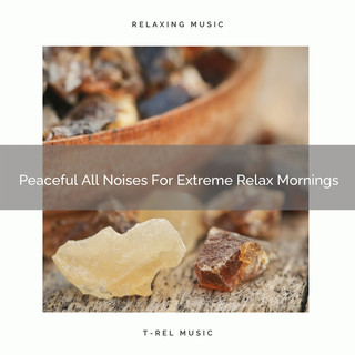 Peaceful All Noises For Extreme Relax Mornings