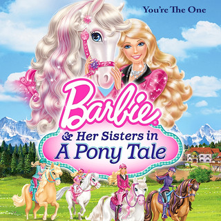 Barbie & Her Sisters In A Pony Tale:You\'re The One