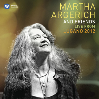 Martha Argerich And Friends (Live From The Lugano Festival 2012)