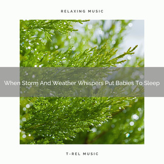When Storm And Weather Whispers Put Babies To Sleep