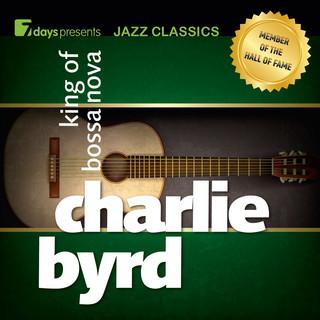 7days Presents Jazz Classics:Charlie Byrd - King Of Bossa Nova