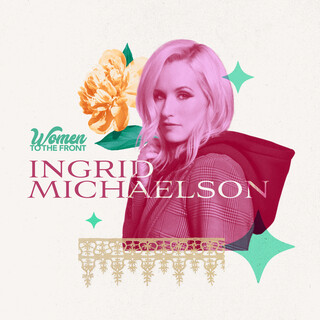Women To The Front:Ingrid Michaelson