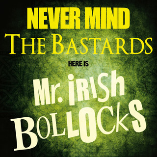 Never Mind The Bastards - Here Is Mr. Irish Bollocks