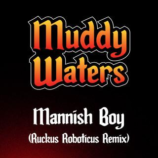 Mannish Boy (Ruckus Roboticus Remix)