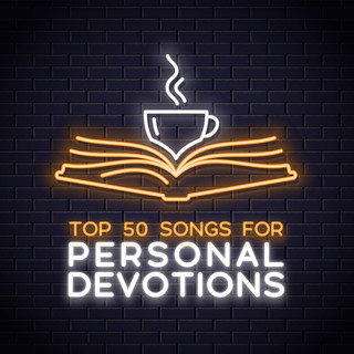Top 50 Worship Songs For Personal Devotions