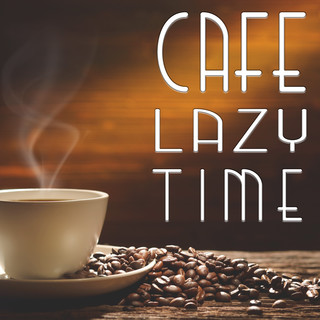 Cafe Lazy Time