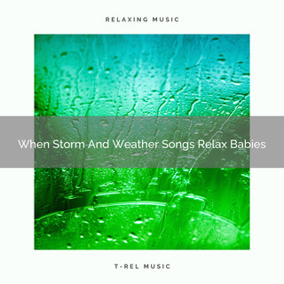 When Storm And Weather Songs Relax Babies