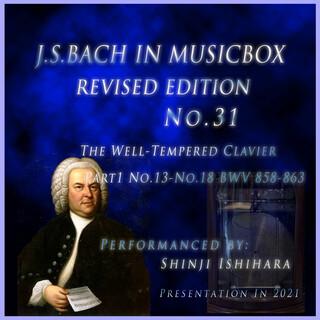 バッハ・イン・オルゴール31改訂版.:平均律曲集 第1巻 13番から18番 BWV858-863(オルゴール) (Bach in Musical Box 31 Revised Version : The Well-Tempered Clavier Part1 No.13-No.18 BWV 858-863(Musical Box))