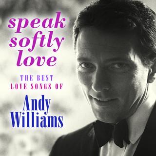 Speak Softly Love:The Best Love Songs Of Andy Williams