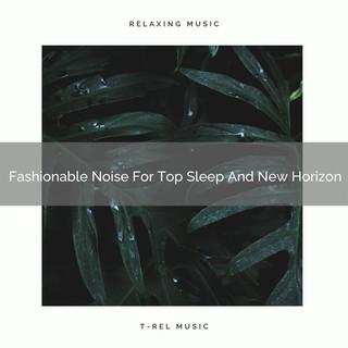 Fashionable Noise For Top Sleep And New Horizon