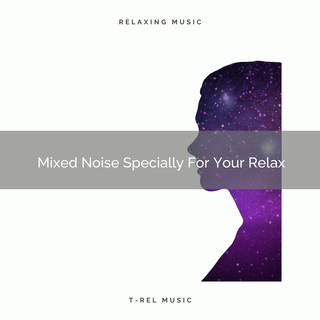 Mixed Noise Specially For Your Relax