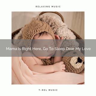 Mama Is Right Here, Go To Sleep Dear My Love